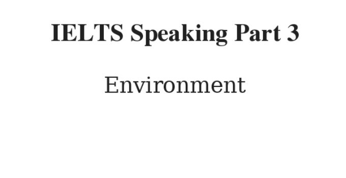 IELTS Speaking Part 3 Topic Environment