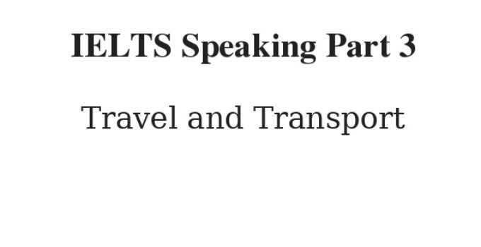 IELTS Speaking Part 3 topic Travel and Transport