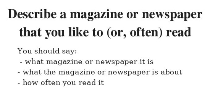 Describe a magazine or newspaper that you like to (or, often) read