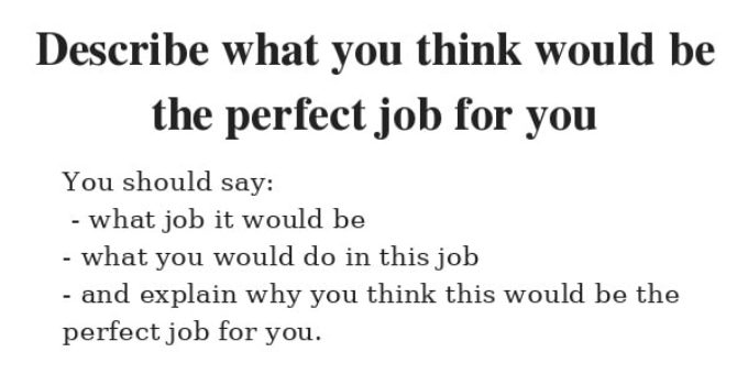 Describe what you think would be the perfect job for you