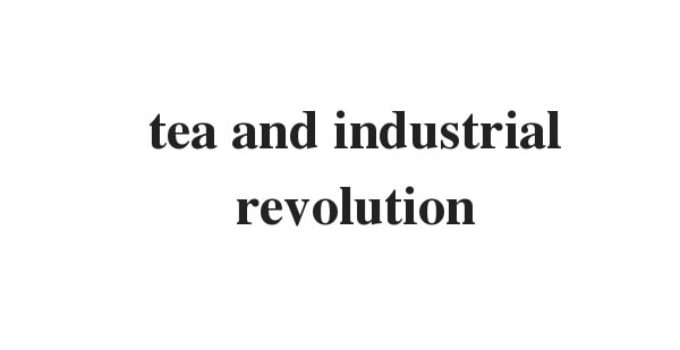 tea and industrial revolution