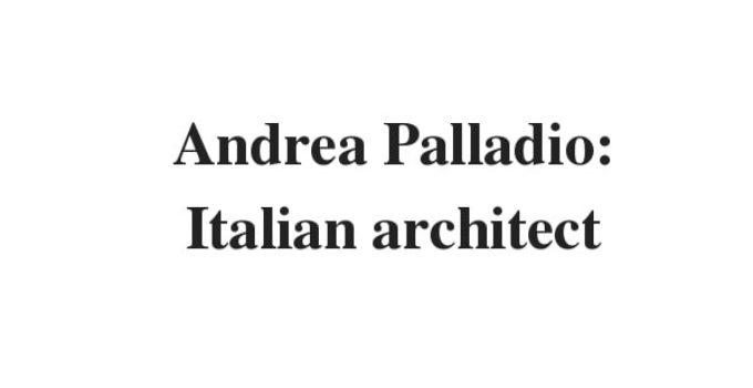 Andrea Palladio: Italian architect