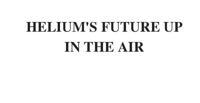 HELIUM'S FUTURE UP IN THE AIR