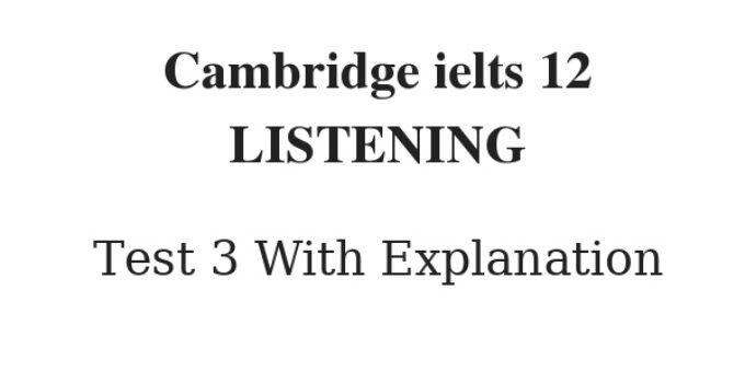 Cambridge IELTS 12 Listening Test 3