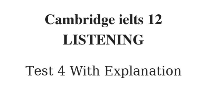 Cambridge IELTS 12 Listening Test 4