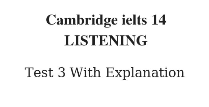 Cambridge IELTS 14 Listening Test 3