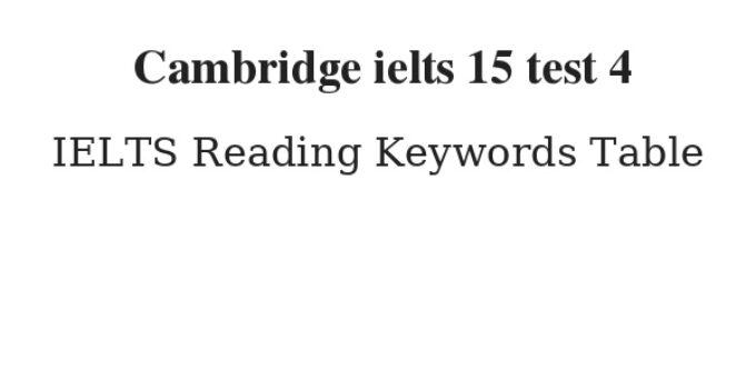 Cambridge ielts 15 test 4 Reading Keywords Table