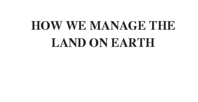 HOW WE MANAGE THE LAND ON EARTH