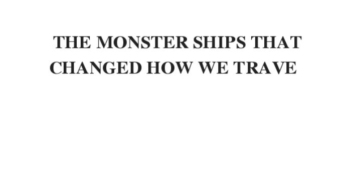 THE MONSTER SHIPS THAT CHANGED HOW WE TRAVE