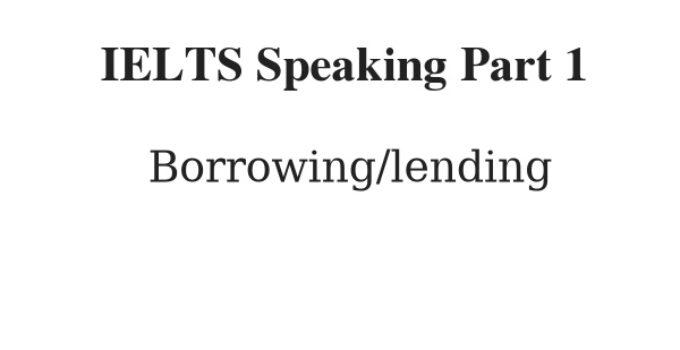 IELTS Speaking Part 1 Topic: Borrowing/lending