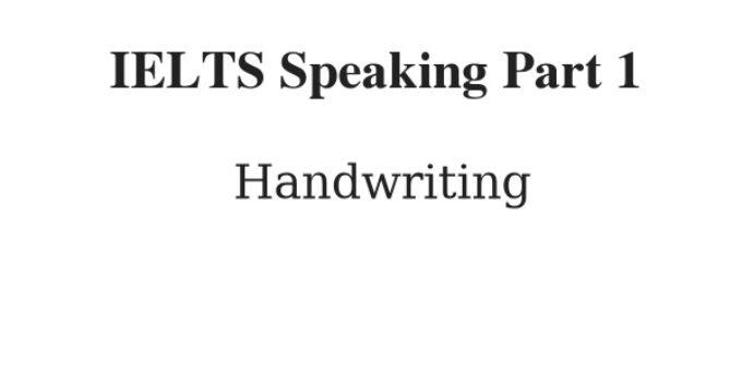 IELTS Speaking Part 1 Topic: Handwriting