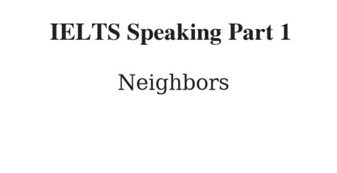 IELTS Speaking Part 1 Topic: Neighbors