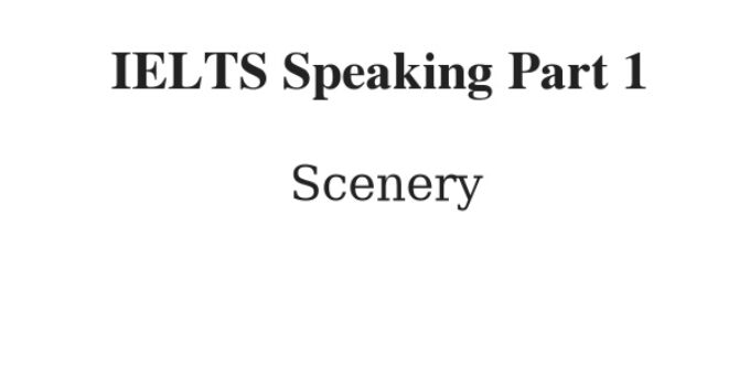 IELTS Speaking Part 1 Topic: Scenery