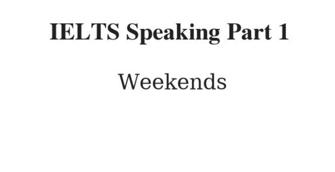 IELTS Speaking Part 1 Topic: Weekends